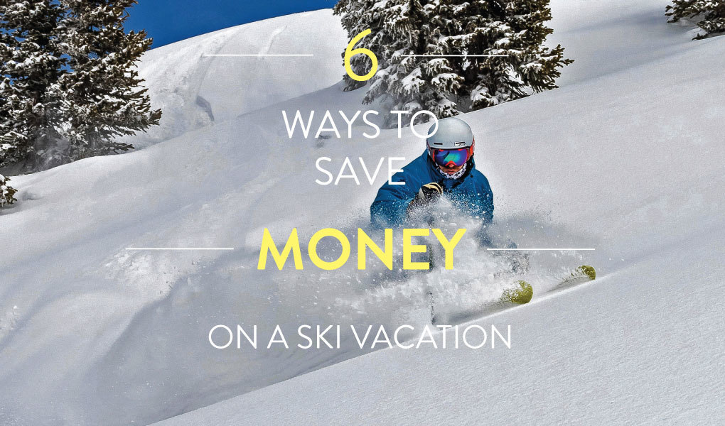 6 Ways to Save On a Ski Vacation